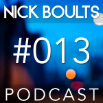 Nick Boults Podcast #013